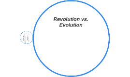 Revolution vs. Evolution