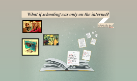 What if schooling was only on the internet?