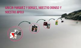 GARCIA MARQUEZ Y BORGES, NUESTRO DIONISO Y NUESTRO APOLO