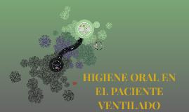 HIGIENE ORAL EN EL PACIENTE VENTILADO