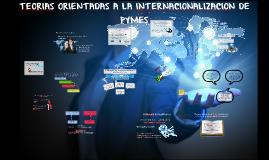 TEORIAS ORIENTADAS A LA INTERNACIONALIZACION DE PYMES