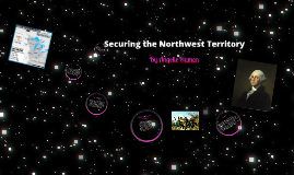 Copy of Securing the Northwest Territory