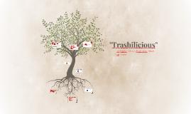 """""""Trashilicious"""""""