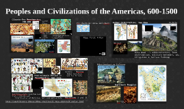 Peoples and Civilizations of the Americas, 600-1500 (Ch. 11)