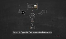 Group D: Opposite Cafe Innovation Assessment