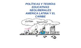 POLÍTICAS Y TEORÍAS EDUCATIVAS NEOLIBERALES  AMÉRICA LATINA
