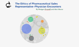 The Ethics of Pharmaceutical Sales Representative-Physician Encounters