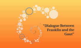 """""""Dialogue Between Franklin and the Gout"""""""