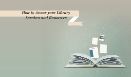 How to Access your Library Services and Resources