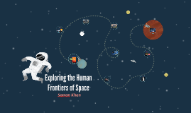 Exploring the Human Frontiers of Space