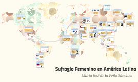 Copy of Sufragio Femenino en América Latina