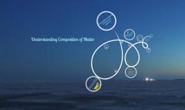 Copy of understandind composition of matter