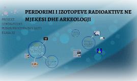 PERDORIMI I IZOTOPEVE RADIOAKTIVE NE MJEKESI DHE ARKEOLOGJI