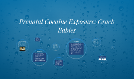 prenatal cocaine exposure and the negative effects of crack cocaine on infants The effects of prenatal cocaine-exposure on cognitive development that are integrated into the successful development of a child from prenatal growth into toddlerhood teratogens (outside factors) have a great impact on the babies' inutero development.