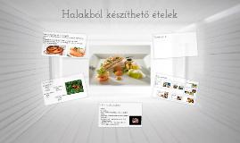 Halakból készíthető ételek