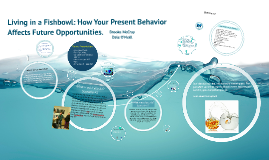 Living in a Fishbowl: How Your Present Behavior Affect Future Opportunities