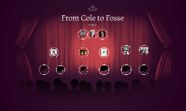 From Cole to Fosse