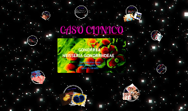 Copy of CASO CLINICO: NEISSERIA GONORRHOEAE