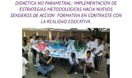 DIDACTICA NO PARAMETRAL: IMPLEMENTACION DE ESTRATEGIAS METOD
