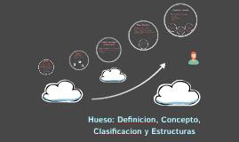 Copy of Hueso: Definicion, Concepto, Clasificacion y Estructuras