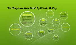 analysis of the tropics in new york by claude mckay essay The claude mckay: poems community note includes  of new york, the poem  was occasioned by the sight of fresh tropical fruit on display.