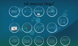 Jak stworzyć bloga?