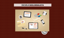 Copy of ESCUELA NEOLIBERALISTA