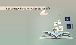 Copy of Las concepciones europeas del mundo