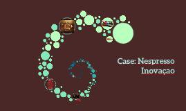 Copy of Case: Nespresso Inovaçao