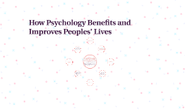 How Psychology Benefits and Improves Peoples' Lives