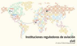 Unidad 4, Parte 2-Instituciones reguladoras de aviación civil a nivel internacional