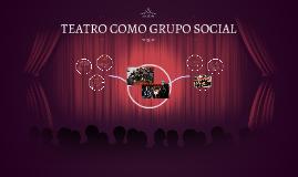 Teatro como grupo social