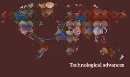 Copy of Technological advances