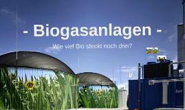 Biogasanlagen- Wie viel -bio steckt noch drin?