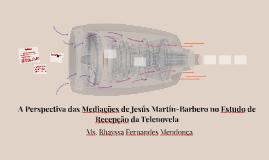 A Perspectiva das Mediações de Jesús Martín-Barbero no Estud