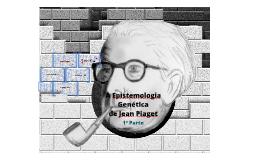 A Epistemologia Genética de Jean Piaget - 1ª Parte
