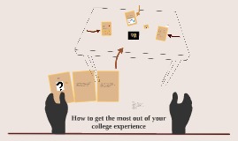 Copy of How to get the most out of your college experience