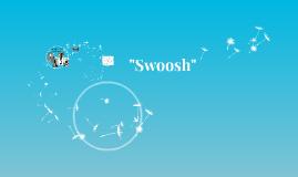 """""""Swoosh"""""""
