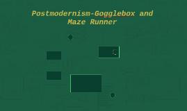 Postmodernism-Gogglebox and Maze Runner