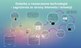 Copy of Dziecko a nowoczesne technologie - zagrożenia ze strony Internetu i telewizji