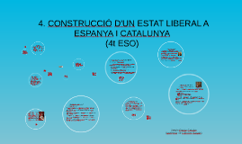 4. LA CONSTRUCCIÓ D'UN RÈGIM LIBERAL A CATALUNYA I ESPANYA