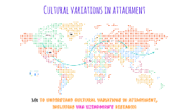 Cultural variations in attachment