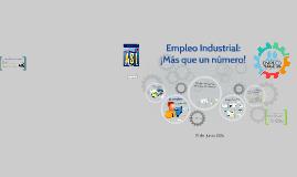Empleo INdustrial: Más que un número!