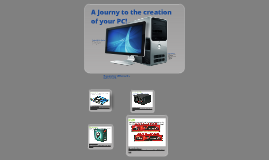 The Journey to the creation of a PC!