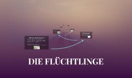 DIE FLÜCHTLINGE