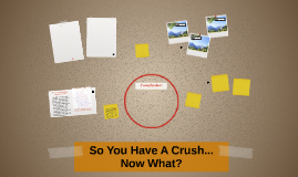 So You Have A Crush... Now What?