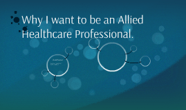 Why I want to be an Allied Healthcare Professional.