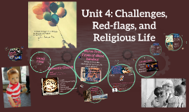 Unit 4: Challenges, Red-flags, and Religious Life