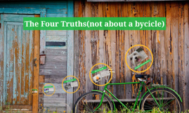 The Four Truths(not about a bycicle)