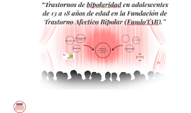 Trastorno Bipolar en Adolescentes de 13-18 años de edad en l